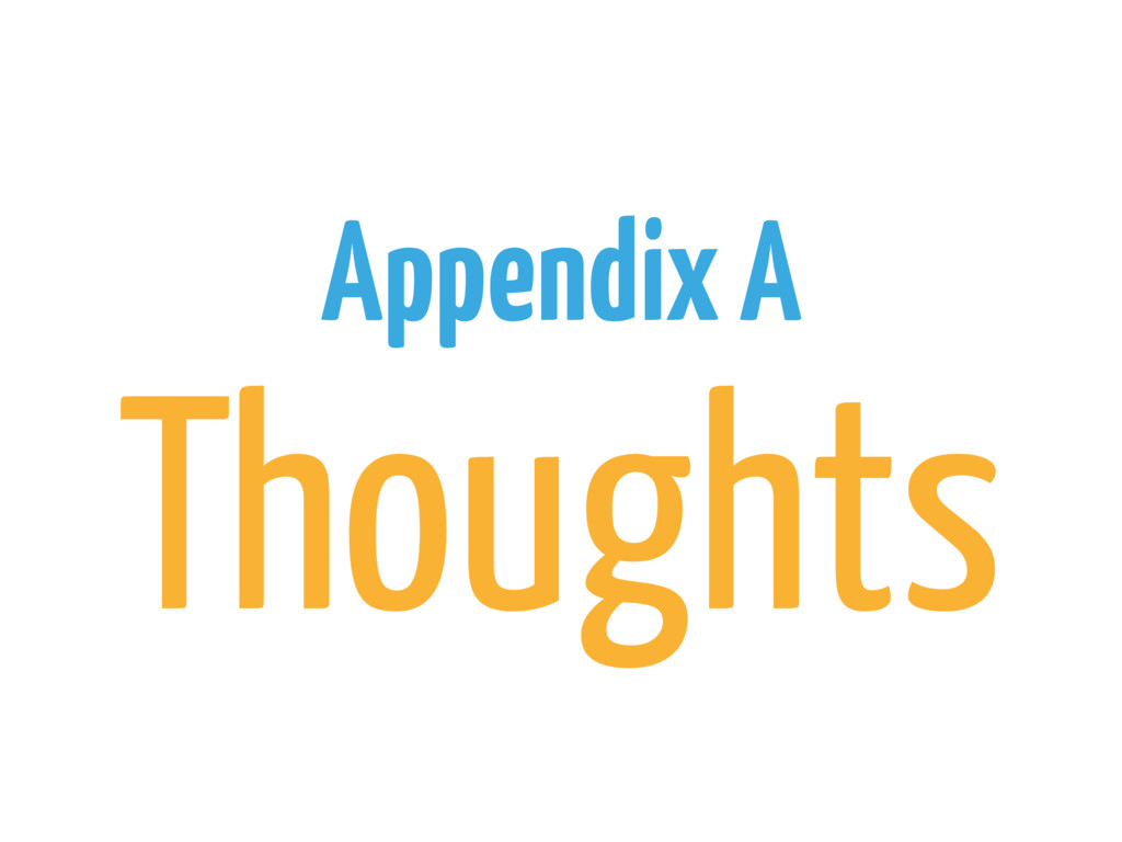Appendix A Thoughts