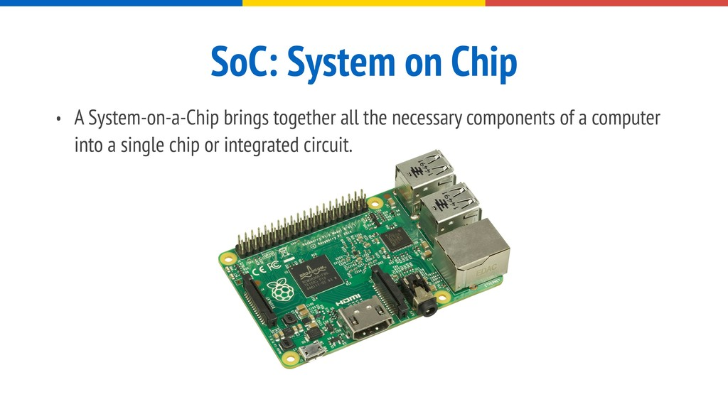 SoC: System on Chip • A System-on-a-Chip brings...