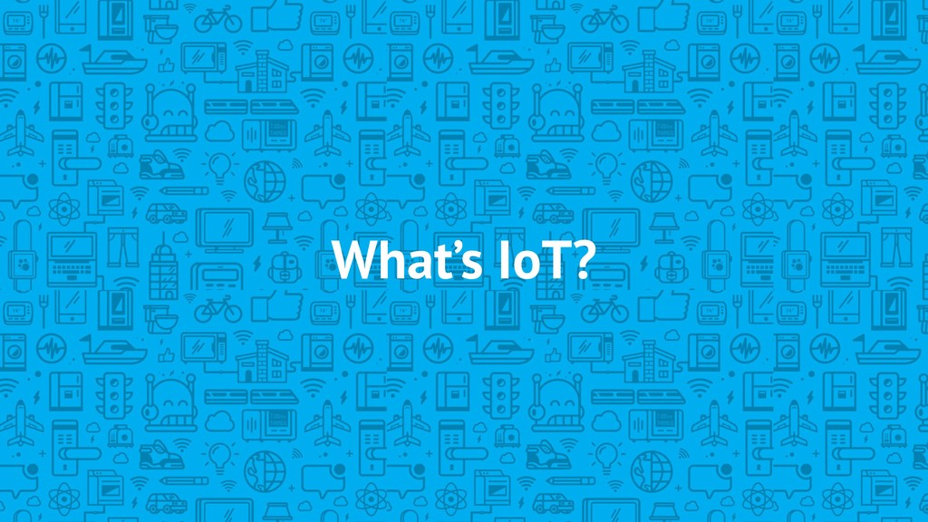 What's IoT?