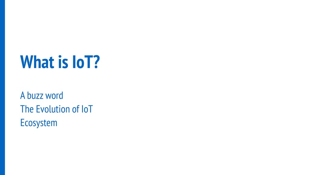 What is IoT? A buzz word The Evolution of IoT E...