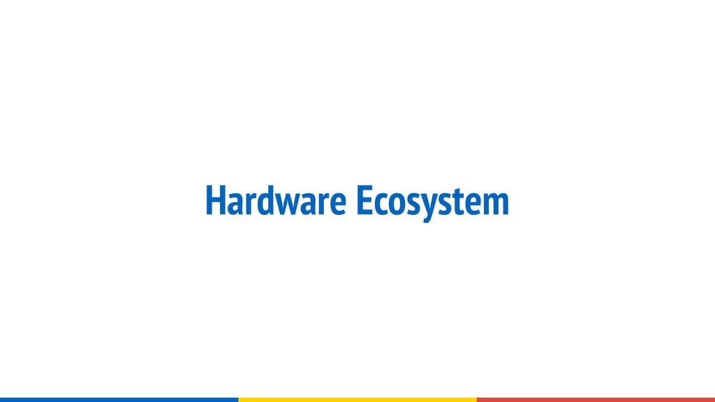 Hardware Ecosystem