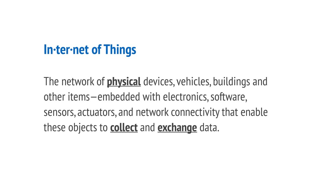 In·ter·net of Things The network of physical de...