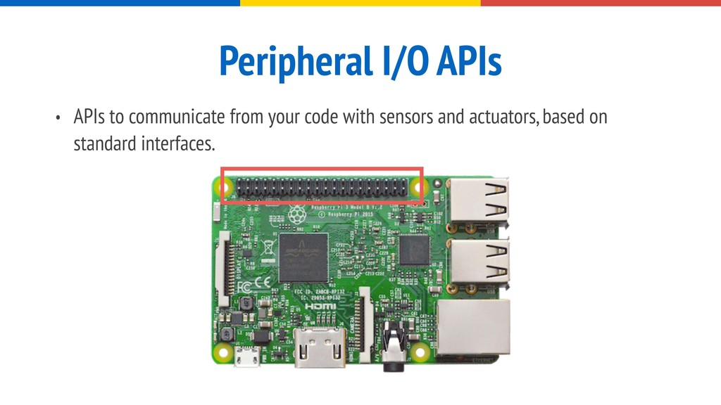 Peripheral I/O APIs • APIs to communicate from ...