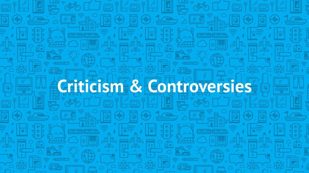 Criticism & Controversies