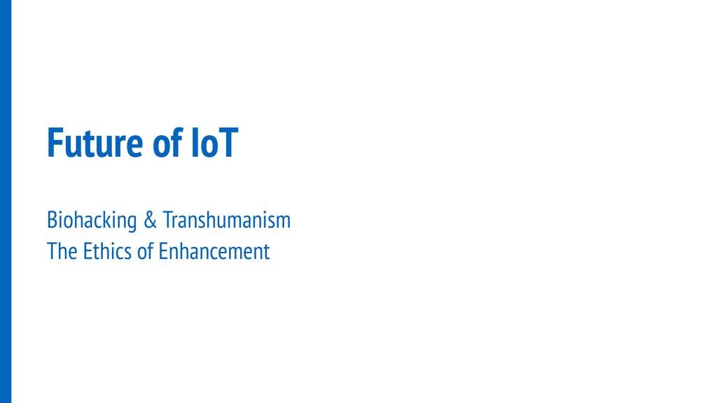 Future of IoT Biohacking & Transhumanism The Et...