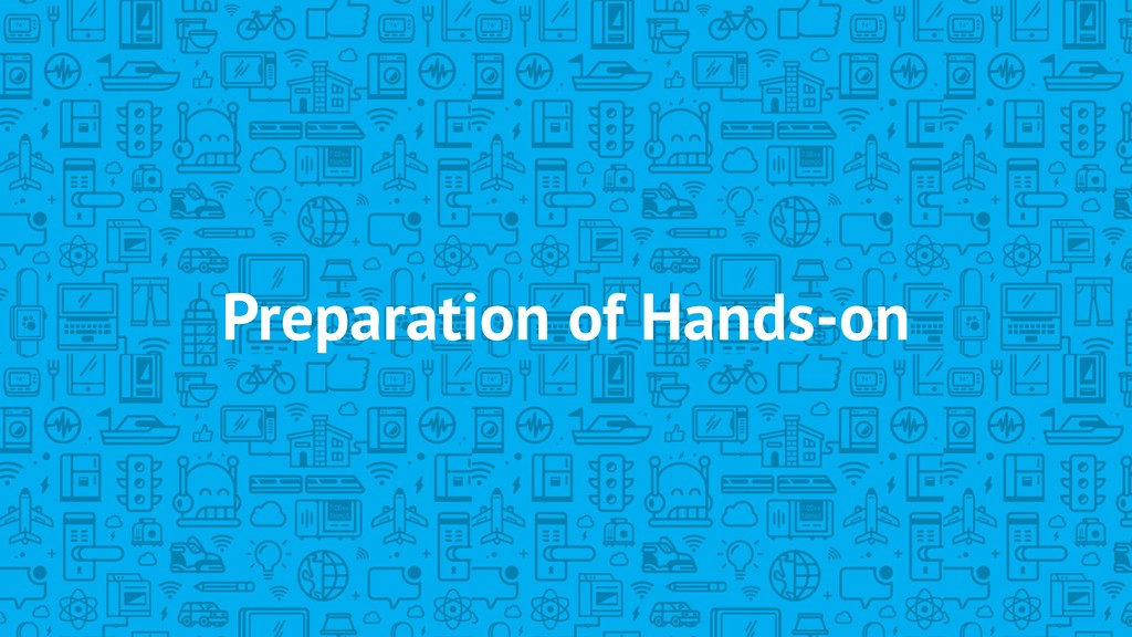 Preparation of Hands-on