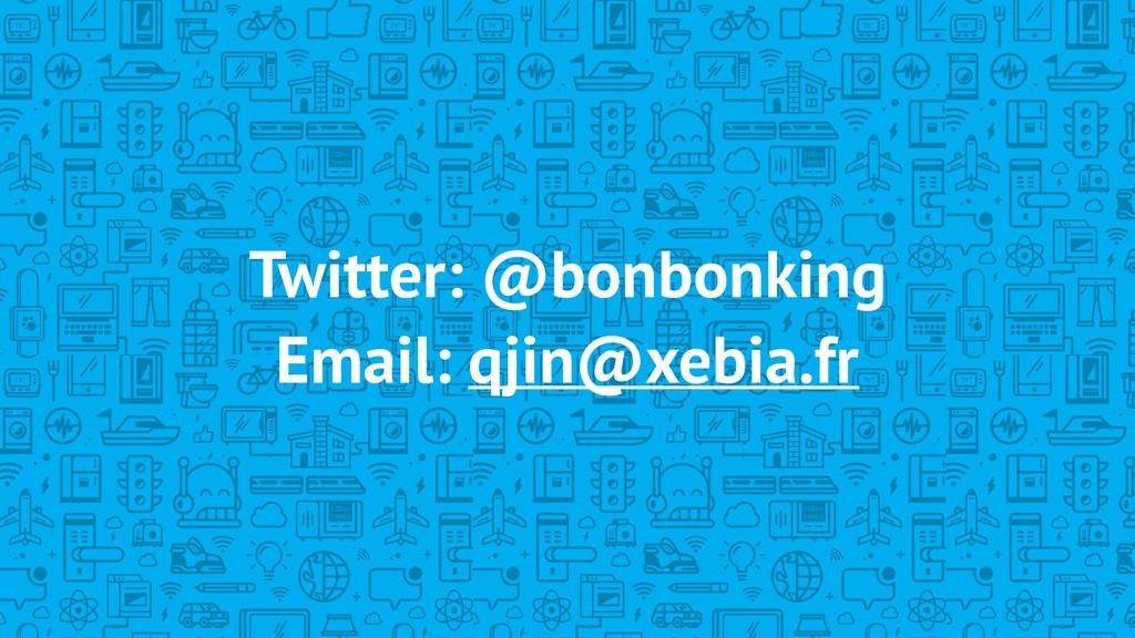 Twitter: @bonbonking Email: qjin@xebia.fr