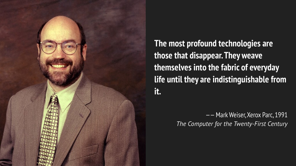 The most profound technologies are those that d...