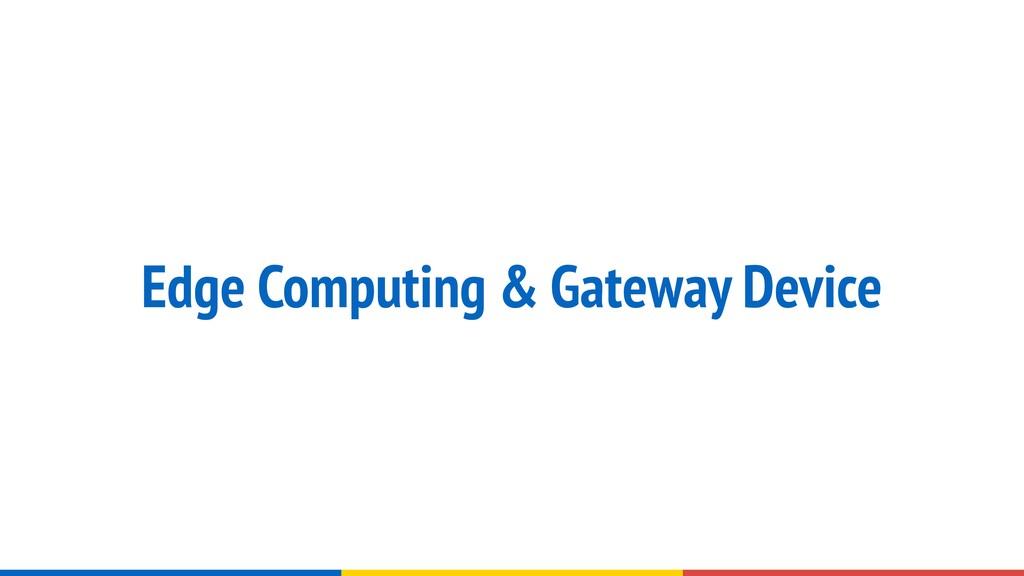 Edge Computing & Gateway Device