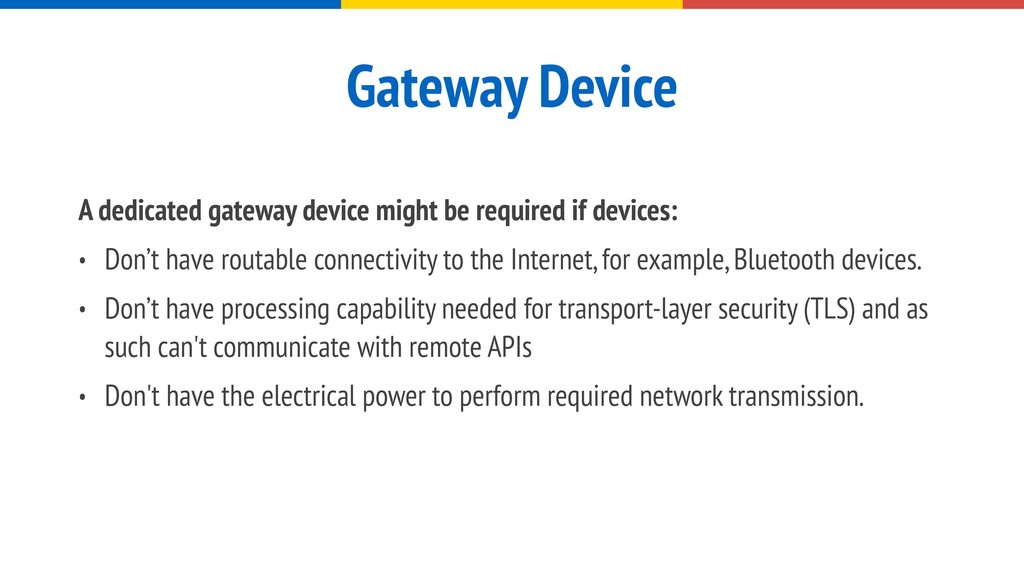 Gateway Device A dedicated gateway device might...