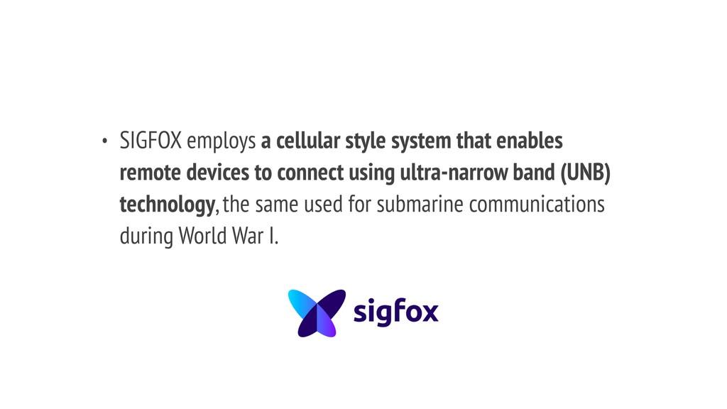 • SIGFOX employs a cellular style system that e...