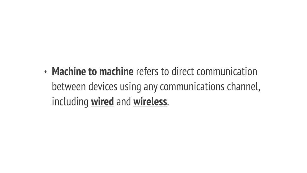 • Machine to machine refers to direct communica...