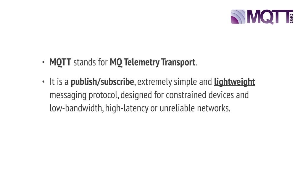• MQTT stands for MQ Telemetry Transport. • It ...