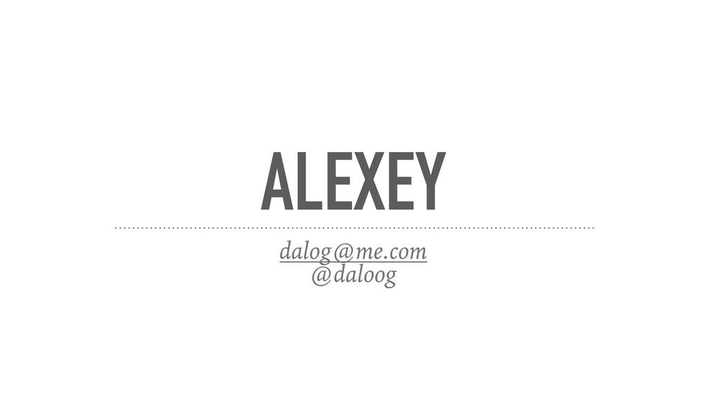 ALEXEY dalog@me.com @daloog