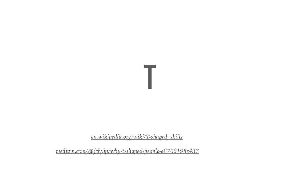 T en.wikipedia.org/wiki/T-shaped_skills medium....