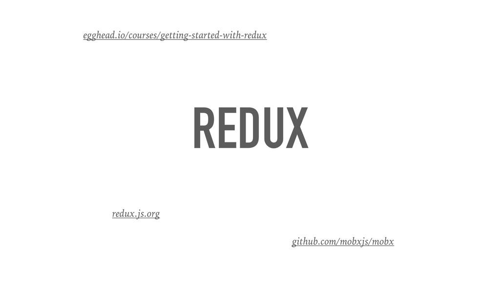 REDUX redux.js.org egghead.io/courses/getting-s...