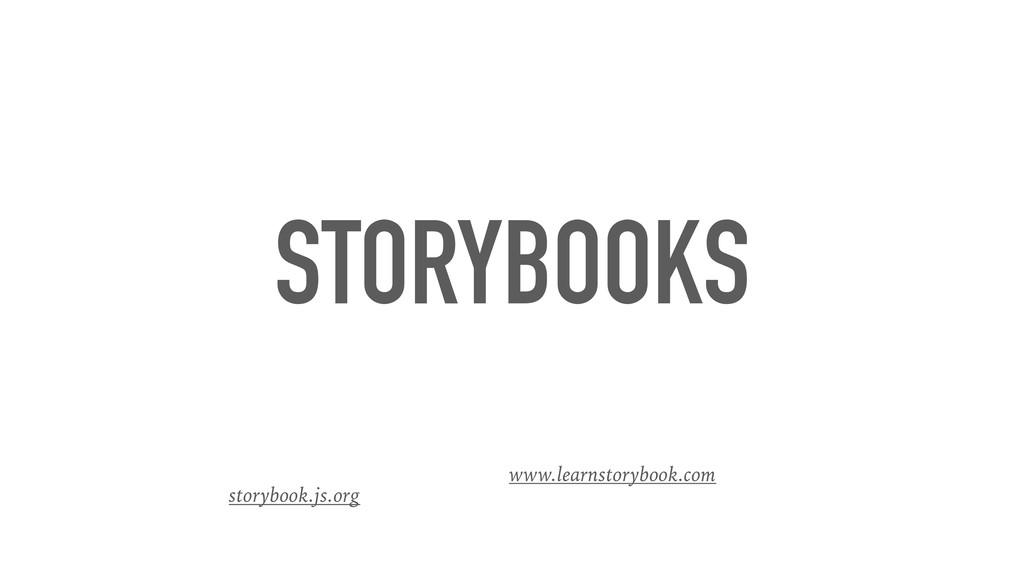 STORYBOOKS storybook.js.org www.learnstorybook....