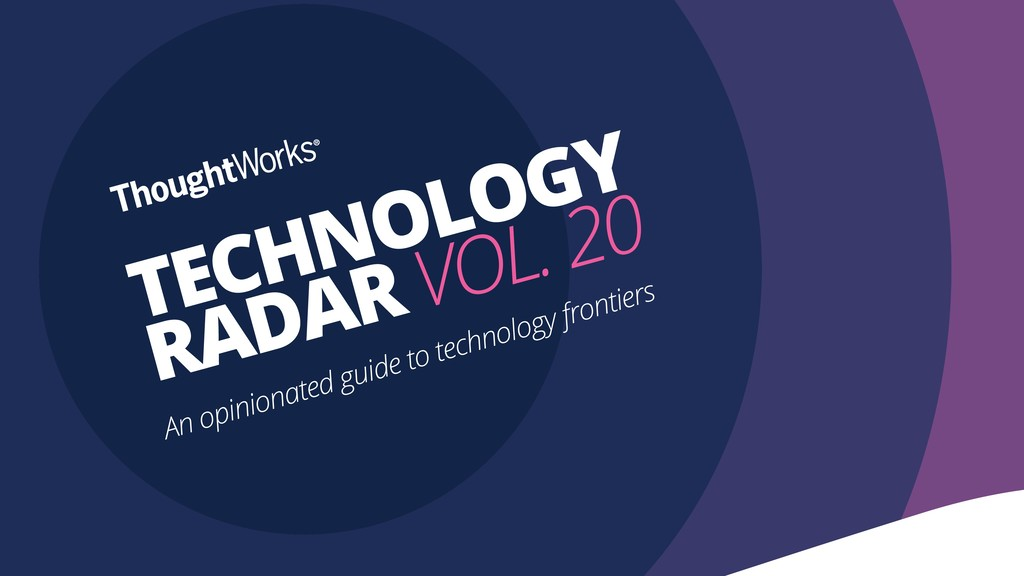TECHNOLOGY RADAR VOL. 20 An opinionated guide t...