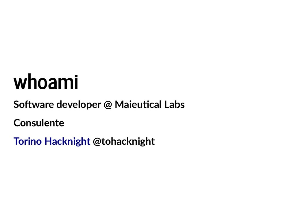 whoami whoami So ware developer @ Maieu cal Lab...