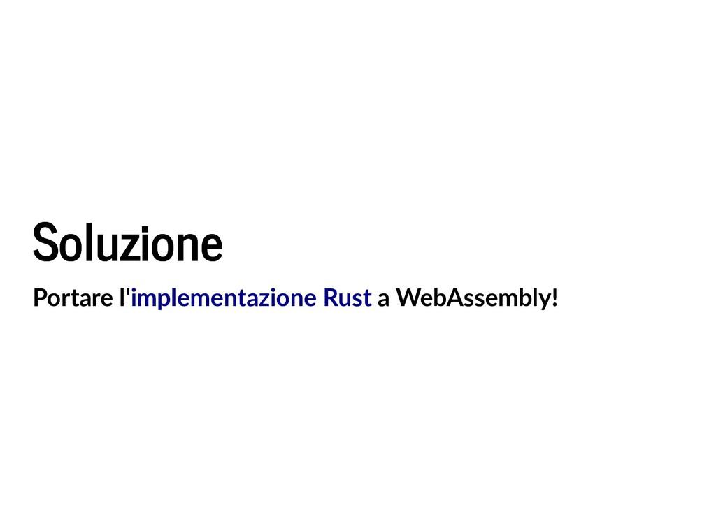 Soluzione Soluzione Portare l' a WebAssembly! i...