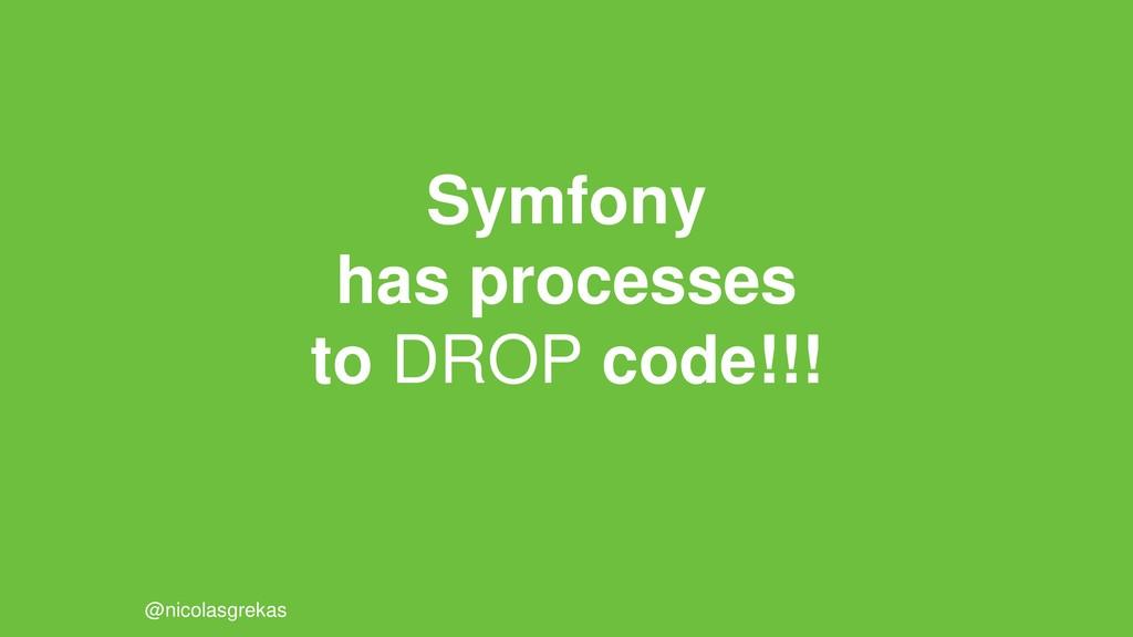 Symfony has processes to DROP code!!! @nicolasg...