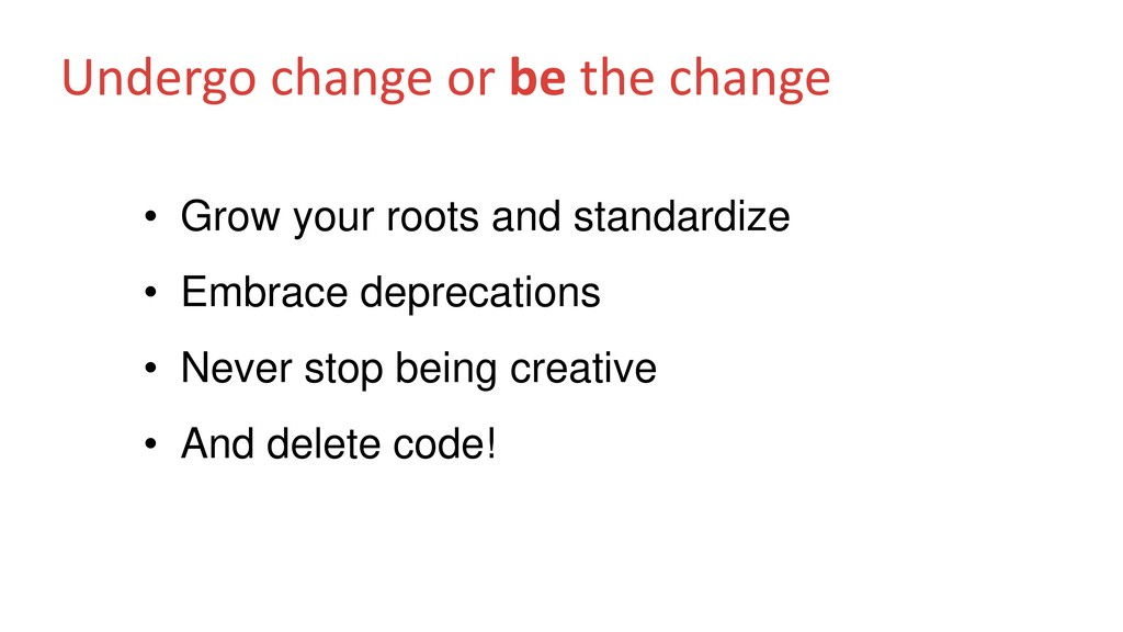 Undergo change or be the change • Grow your roo...