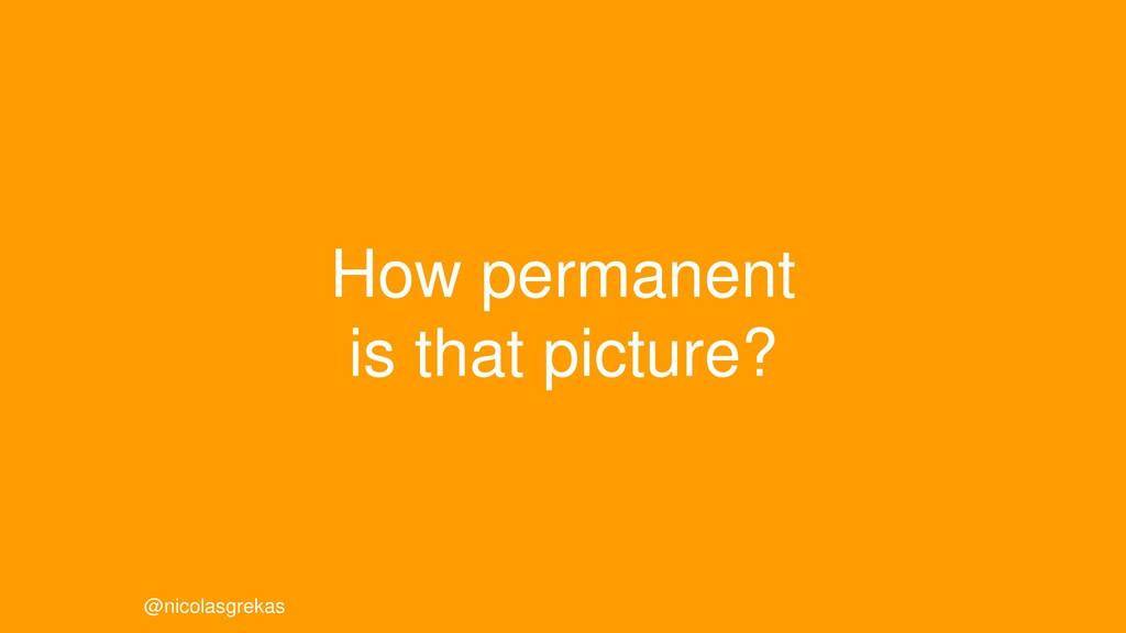 How permanent is that picture? @nicolasgrekas