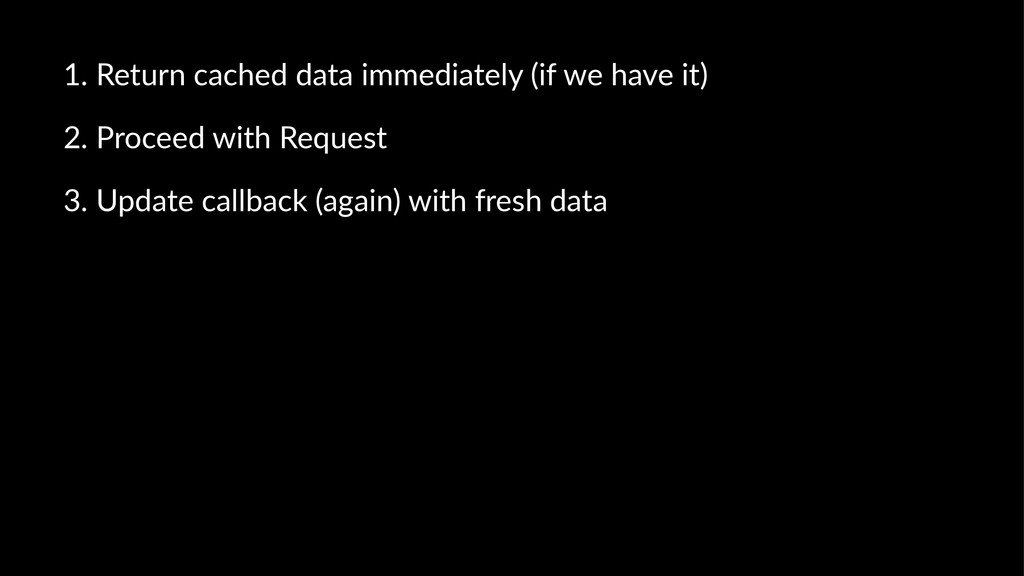 1. Return)cached)data)immediately)(if)we)have)i...
