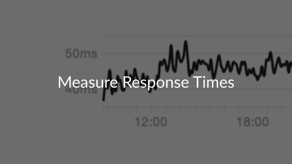 Measure'Response'Times