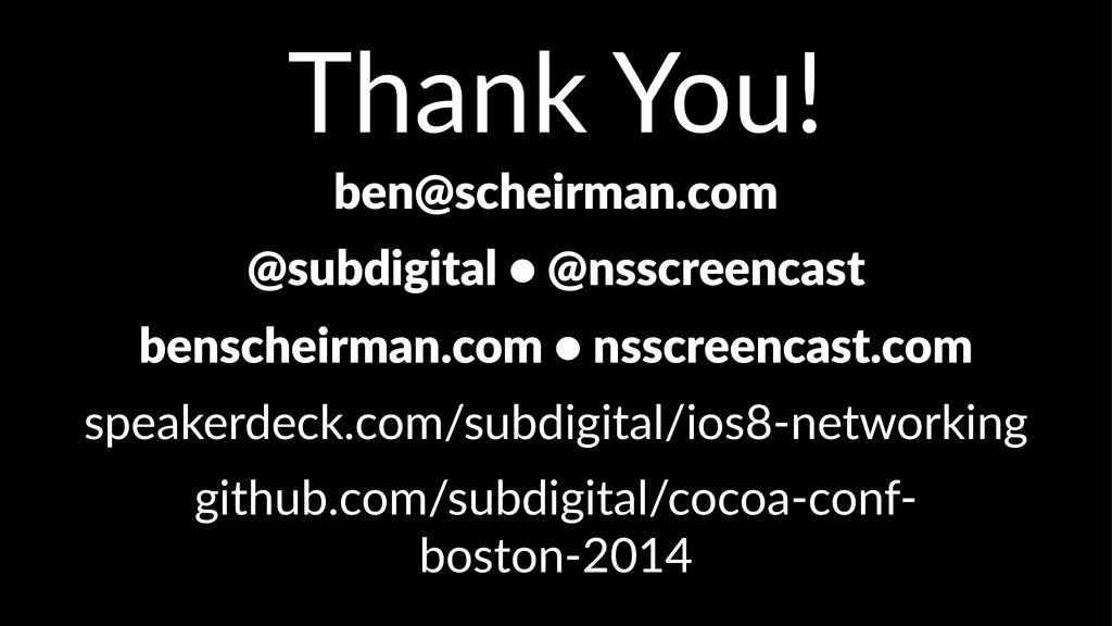 Thank&You! ben@scheirman.com @subdigital+•+@nss...