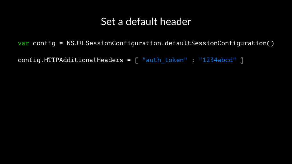 Set$a$default$header var config = NSURLSessionC...