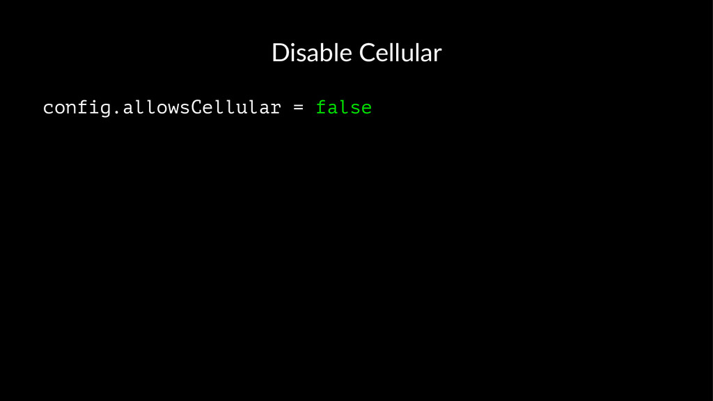 Disable(Cellular config.allowsCellular = false