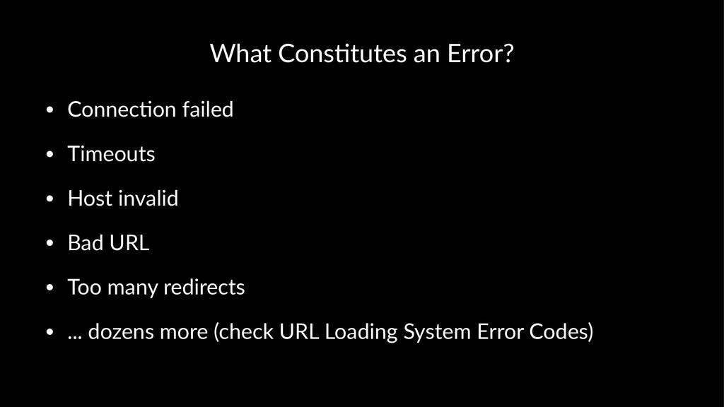 What%Cons*tutes%an%Error? • Connec'on(failed • ...