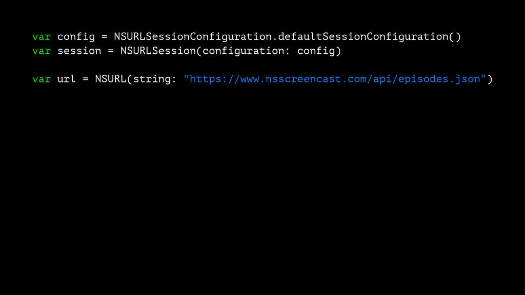 var config = NSURLSessionConfiguration.defaultS...