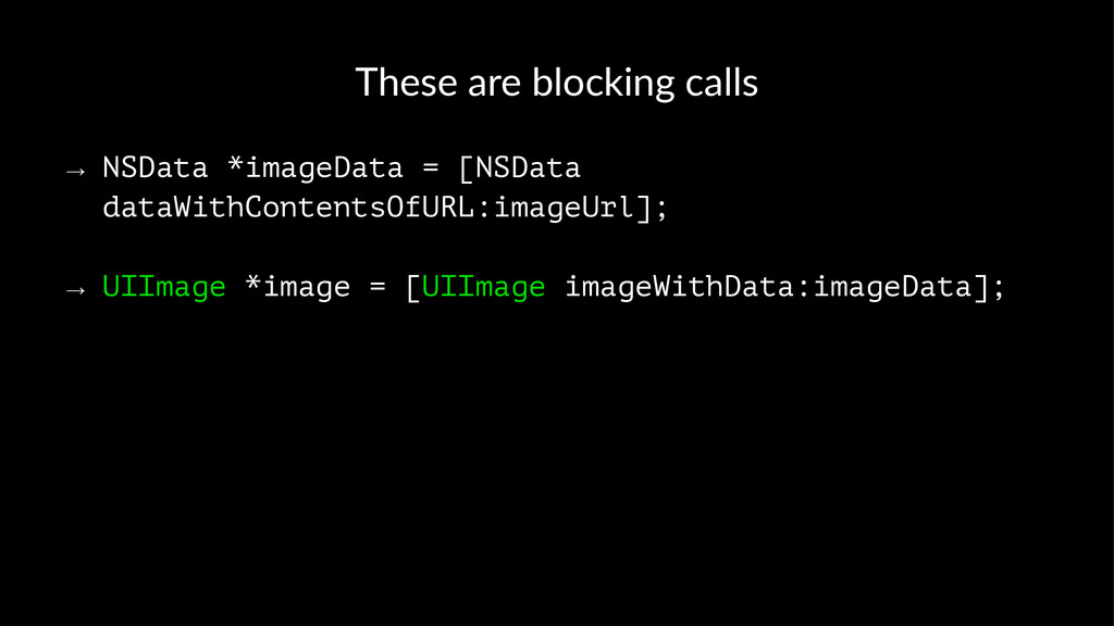 These%are%blocking%calls → NSData *imageData = ...