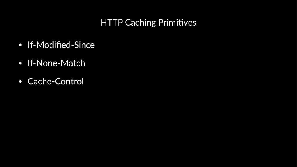 HTTP$Caching$Primi.ves • If$Modified$Since • If$...