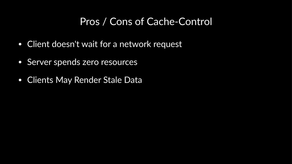 Pros%/%Cons%of%Cache.Control • Client(doesn't(w...