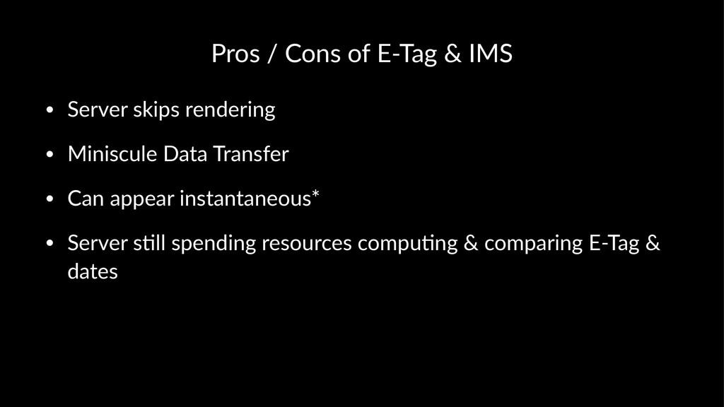 Pros%/%Cons%of%E+Tag%&%IMS • Server&skips&rende...