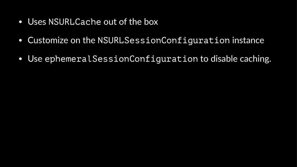 • Uses%NSURLCache%out%of%the%box • Customize%on...