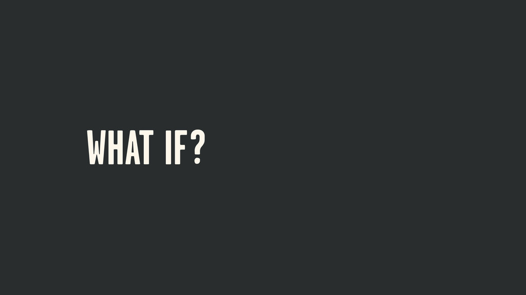 WHAT IF ? WHAT IF I JUST SHOW YOU? I JUST SHOW ...