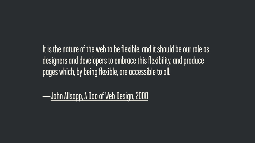 —John Allsopp, A Dao of Web Design, 2000 It is ...