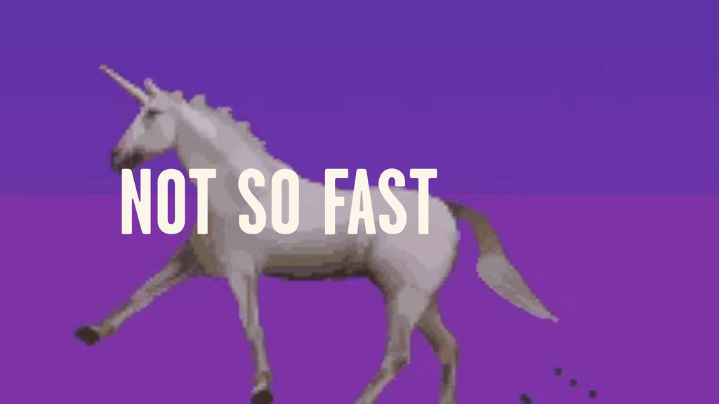 NOT SO FAST