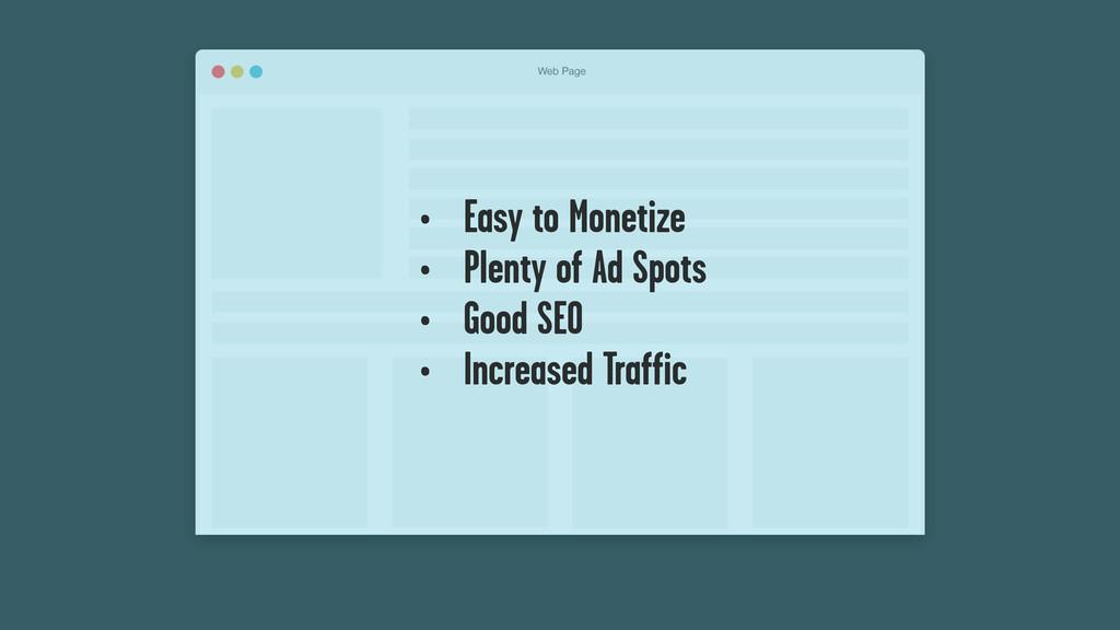 • Easy to Monetize • Plenty of Ad Spots • Good ...