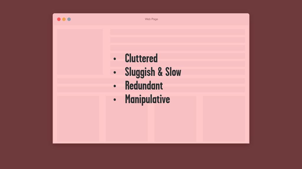 • Cluttered • Sluggish & Slow • Redundant • Man...