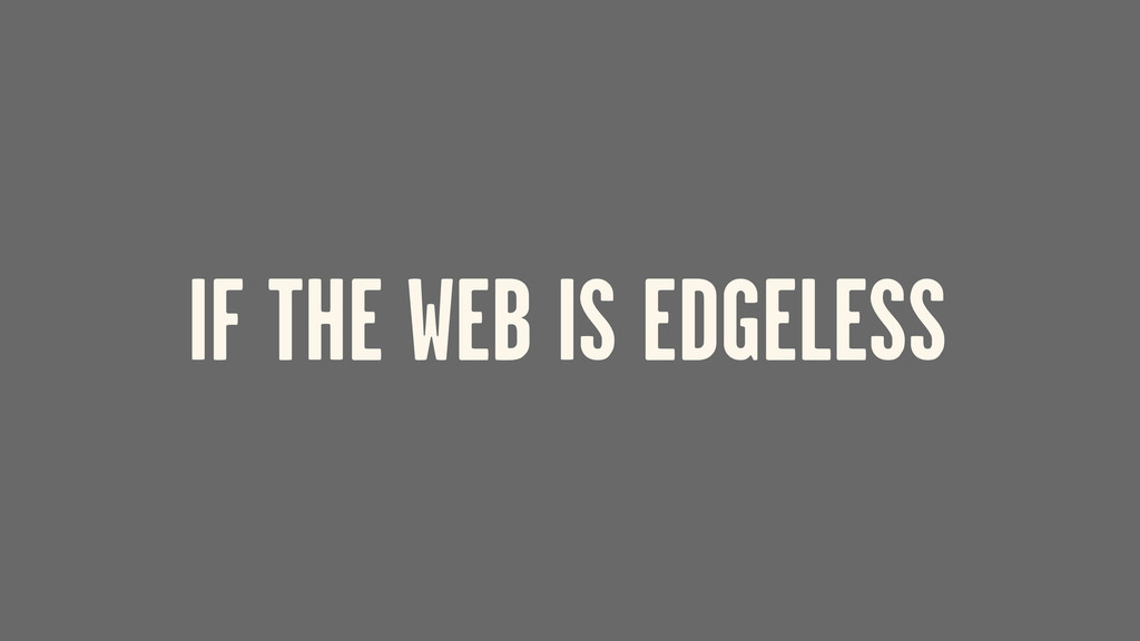 ORGANIZATIONS SHOULD BE EDGELESS TOO IF THE WEB...