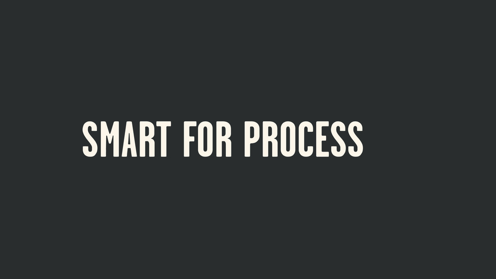 SMART FOR PROCESS