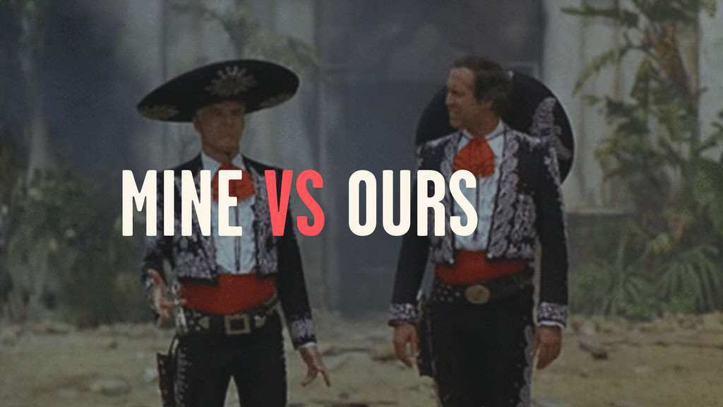 MINE VS OURS