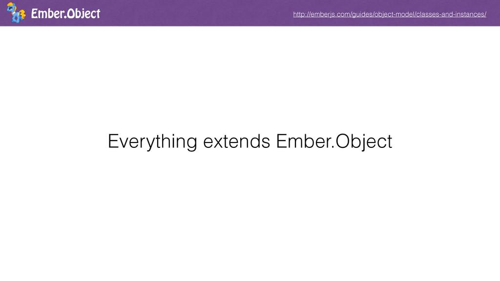 Ember.Object http://emberjs.com/guides/object-m...