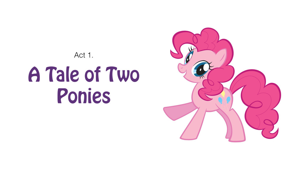 A Tale of Two Ponies Act 1.