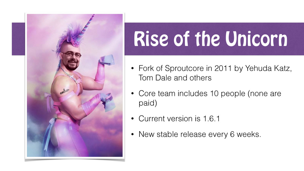Rise of the Unicorn • Fork of Sproutcore in 201...